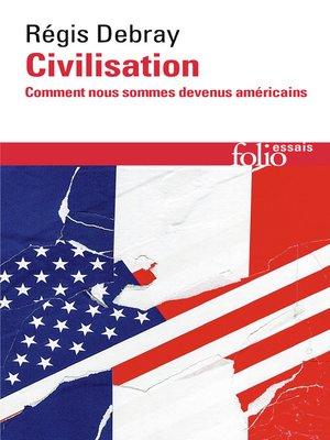 cover image of Civilisation. Comment nous sommes devenus américains