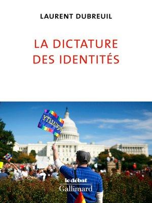 cover image of La dictature des identités