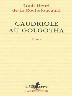 cover image of Gaudriole au Golgotha