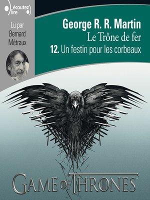 cover image of Le Trône de fer (Tome 12)--Un festin pour les corbeaux