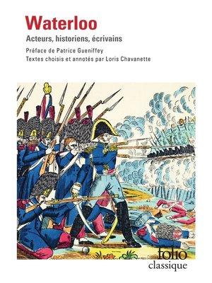 cover image of Waterloo. Acteurs, historiens, écrivains (édition enrichie)
