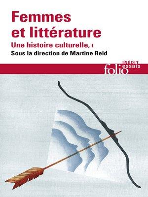 cover image of Femmes et littérature. Une histoire culturelle, Tome 1