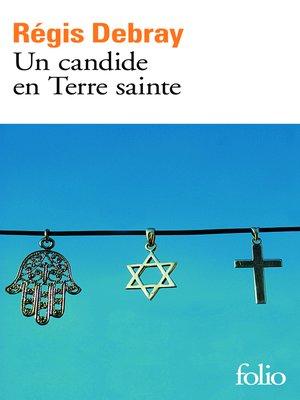 cover image of Un candide en Terre Sainte