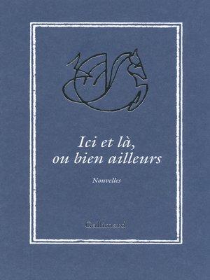 cover image of Ici et là, ou bien ailleurs. Nouvelles