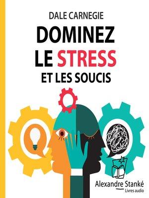 cover image of Dominez le stress et les soucis