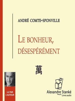 cover image of Le bonheur, désespérément