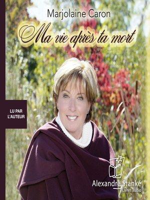 cover image of Ma vie après ta mort
