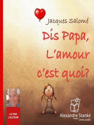 cover image of Dis papa, l'amour c'est quoi