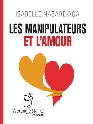 cover image of Les manipulateurs et l'amour