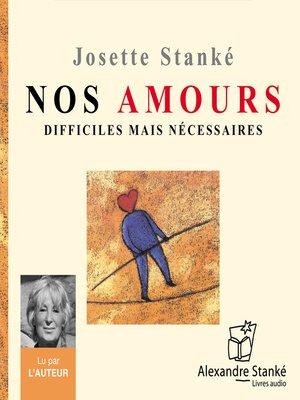 cover image of Nos amours difficiles mais nécessaires
