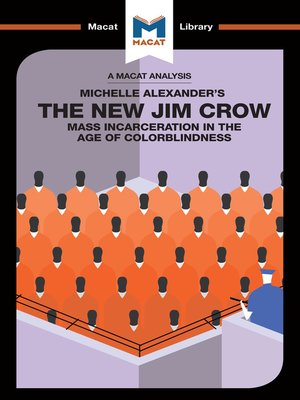 cover image of A Macat Analysis of The New Jim Crow: Mass Incarceration in the Age of Colorblindness
