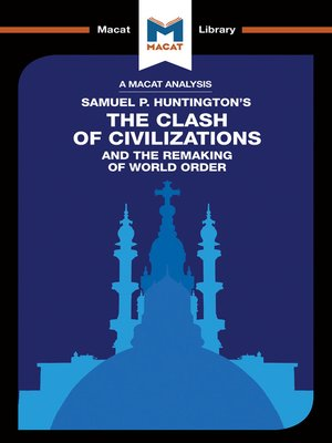 an analysis of the clash of civilizations by samuel p huntington Samuel huntington's clash of civilizations is a scholarly, rigorously researched, masterwork of political science and sociology for which the overused epithet tour de force was originally invented.