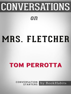 cover image of Conversation Starters: Mrs. Fletcher: A Novel by Tom Perrotta