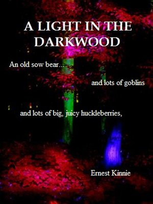 cover image of A light in the Darkwood—-an old sow bear, Goblins, and lots of big, juicy huckleberries