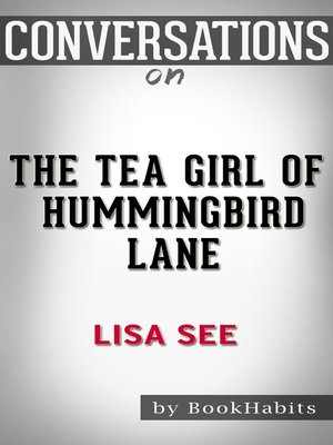 cover image of Conversation Starters: The Tea Girl of Hummingbird Lane by Lisa See