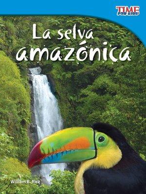 cover image of La selva amazónica (Amazon Rainforest)