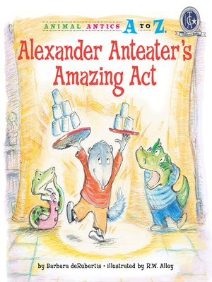 cover image of Alexander Anteater's Amazing Act