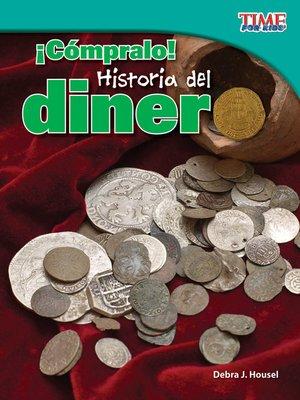 cover image of ¡Cómpralo! Historia del dinero (Buy It! History of Money)