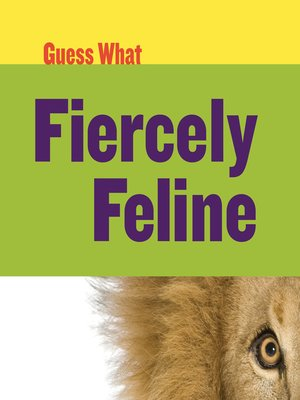 cover image of Fiercely Feline: Lion