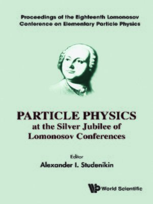 cover image of Particle Physics At the Silver Jubilee of Lomonosov Conferences--Proceedings of the Eighteenth Lomonosov Conference On Elementary Particle Physics