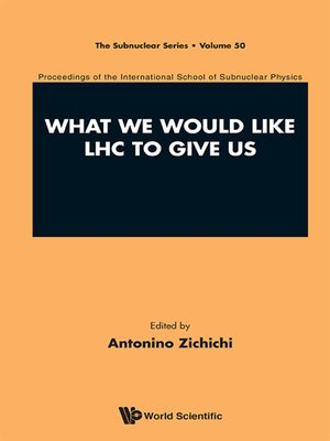 cover image of What We Would Like Lhc to Give Us--Proceedings of the International School of Subnuclear Physics