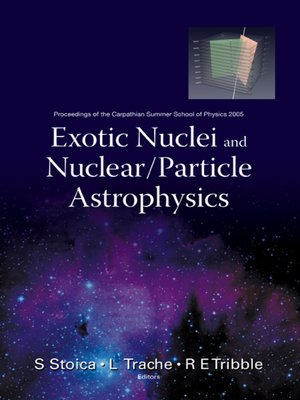 cover image of Exotic Nuclei and Nuclear/particle Astrophysics--Proceedings of the Carpathian Summer School of Physics 2005