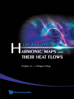 cover image of The Analysis of Harmonic Maps and Their Heat Flows