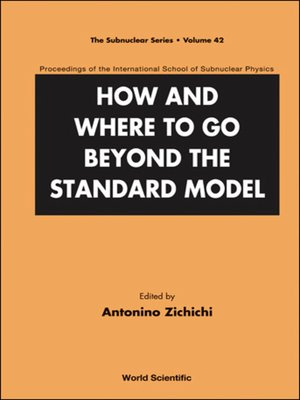 cover image of How and Where to Go Beyond the Standard Model--Proceedings of the International School of Subnuclear Physics