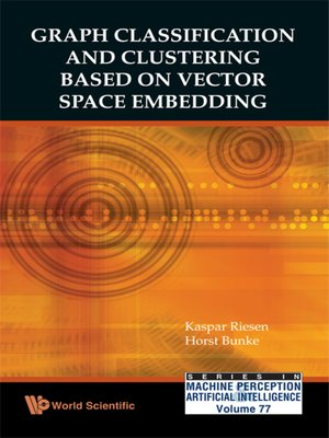 cover image of Graph Classification and Clustering Based On Vector Space Embedding