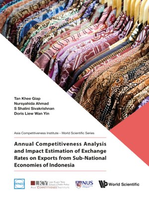 cover image of Annual Competitiveness Analysis and Impact Estimation of Exchange Rates On Exports From Sub-national Economies of Indonesia