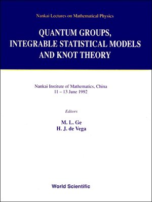 cover image of Quantum Groups, Integrable Statistical Models and Knot Theory--The Fifth Nankai Workshop