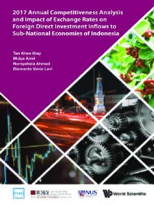 cover image of 2017 Annual Competitiveness Analysis and Impact of Exchange Rates On Foreign Direct Investment Inflows to Sub-national Economies of Indonesia