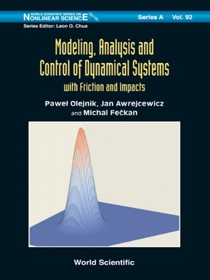 cover image of Modeling, Analysis and Control of Dynamical Systems With Friction and Impacts