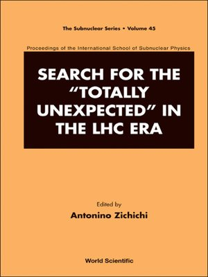 "cover image of Search For the ""Totally Unexpected"" In the Lhc Era--Proceedings of the International School of Subnuclear Physics"