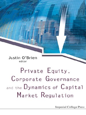 cover image of Private Equity, Corporate Governance and the Dynamics of Capital Market Regulation