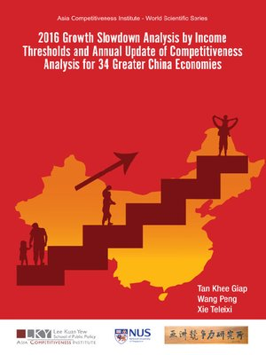 cover image of 2016 Growth Slowdown Analysis by Income Thresholds and Annual Update of Competitiveness Analysis For 34 Greater China Economies