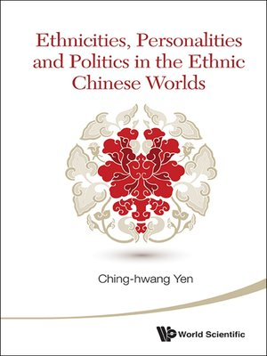 cover image of Ethnicities, Personalities and Politics In the Ethnic Chinese Worlds