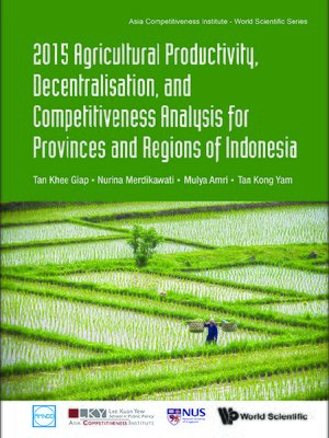 cover image of 2015 Agricultural Productivity, Decentralisation, and Competitiveness Analysis For Provinces and Regions of Indonesia