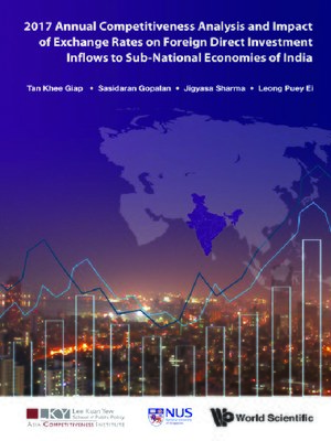 cover image of 2017 Annual Competitiveness Analysis and Impact of Exchange Rates On Foreign Direct Investment Inflows to Sub-national Economies of India