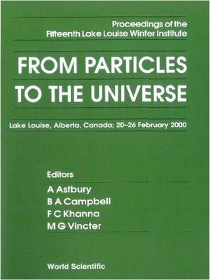 cover image of From Particles to the Universe--Proceedings of the Fifteenth Lake Louise Winter Institute