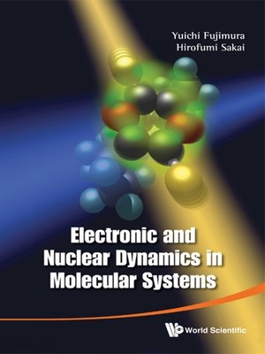 cover image of Electronic and Nuclear Dynamics In Molecular Systems