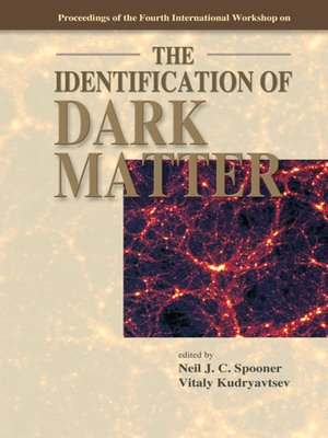 cover image of Identification of Dark Matter, The--Proceedings of the Fourth International Workshop