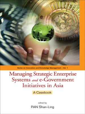 cover image of Managing Strategic Enterprise Systems and E-government Initiatives In Asia