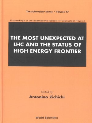 cover image of Most Unexpected At Lhc and the Status of High Energy Frontier, The--Proceedings of the International School of Subnuclear Physics