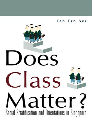 cover image of Does Class Matter? Social Stratification and Orientations In Singapore