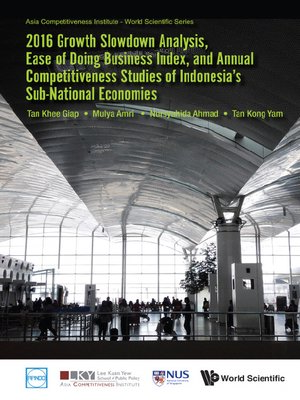 cover image of 2016 Growth Slowdown Analysis, Ease of Doing Business Index, and Annual Competitiveness Studies of Indonesia's Sub-national Economies