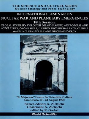 cover image of Global Stability Through Disarmament, Metropolis and Population, Ozone Hole, Carbon Dioxide Balance, Global Warming, Renewable and Nuclear Energy--International Seminar On Nuclear War and Planetary Emergencies — 18th Session