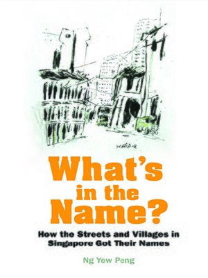 cover image of What's In the Name? How the Streets and Villages In Singapore Got Their Names