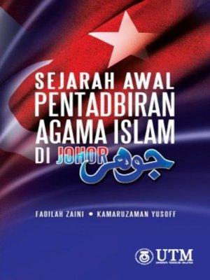 cover image of Sejarah Awal Pentadbiran Agama Islam Di Negeri Johor