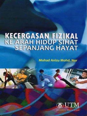 cover image of Kecergasan Fizikal Ke Arah Hidup Sihat Sepanjang Hayat